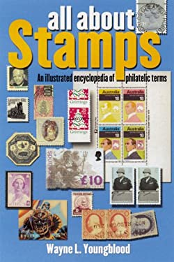 All about Stamps: An Illustrated Encyclopedia of Philatelic Terms 9780873419635