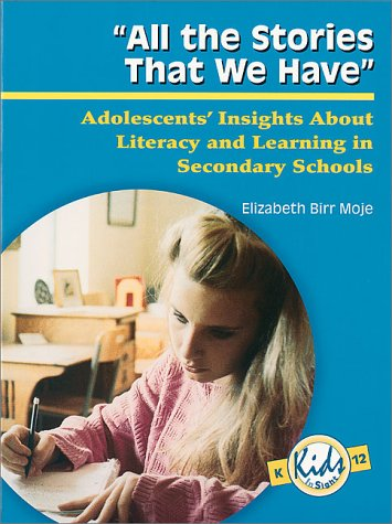 All the Stories That We Have: Adolescents' Insights about Literacy and Learning in Secondary Schools 9780872072640
