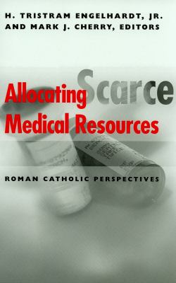 Allocating Scarce Medical Resources: Roman Catholic Perspectives 9780878408825