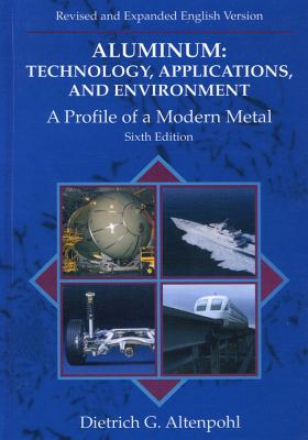 Aluminum: Technology, Applications, and Environment: A Profile of a Modern Metal: Aluminum from Within 9780873394062