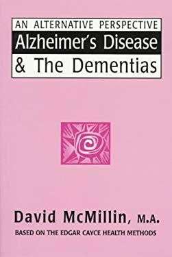 Alzheimer's Disease & the Dementias: An Alternative Perspective 9780876043806