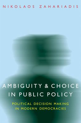 Ambiguity and Choice in Public Policy: Political Decision Making in Modern Democracies 9780878401352