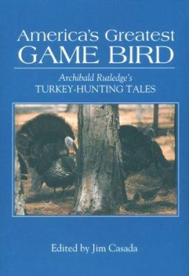 America's Greatest Game Bird: Archibald Rutledge's Turkey-Hunting Tales 9780872499836