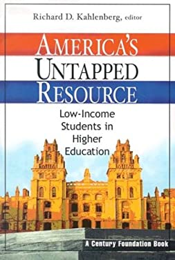 America's Untapped Resource: Low-Income Students in Higher Education 9780870784859