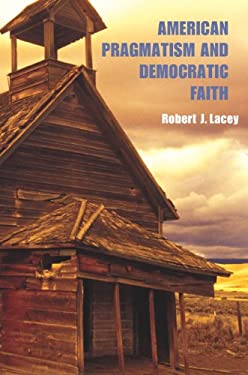 American Pragmatism and Democratic Faith 9780875803791
