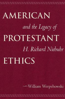 American Protestant Ethics and the Legacy of H. Richard Niebuhr 9780878403837