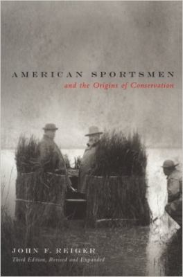 American Sportsmen and the Origins of Conservation, 3rd Ed 9780870714870
