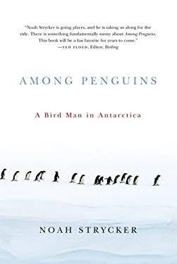 Among Penguins: A Bird Man in Antarctica 9780870716294