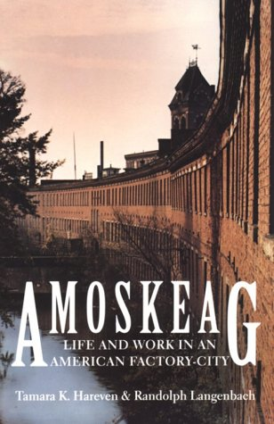 Amoskeag Amoskeag Amoskeag Amoskeag Amoskeag: Life and Work in an American Factory-City Life and Work in an American Factory-City Life and Work in an 9780874517361