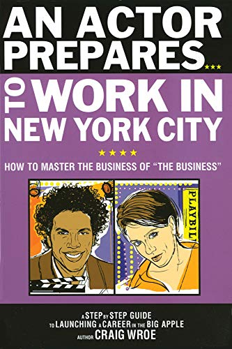 An Actor Prepares to Work in New York City: How to Master the Business of
