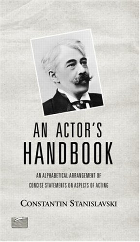 An Actor's Handbook: An Alphabetical Arrangement of Concise Statements on Aspects of Acting, Reissue of First Edition 9780878301812