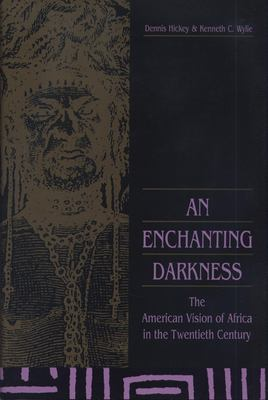An Enchanting Darkness: The American Vision of Africa in the Twentieth Century 9780870133213