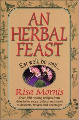 An Herbal Feast: Eat Well, Be Well... 9780879838010