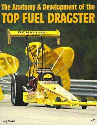 Anatomy and Development of the Top Fuel Dragster 9780879387709