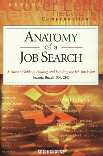 Anatomy of a Job Search: A Nurse's Guide to Finding and Landing the Job You Want 9780874349504