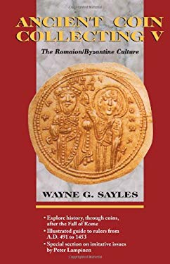 Ancient Coin Collecting V: The Romaion/Byzantine Culture 9780873416375