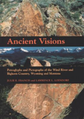 Ancient Visions: Petroglyphs and Pictographs of the Wind River and Bighorn Country, Wyoming and Montana 9780874808100