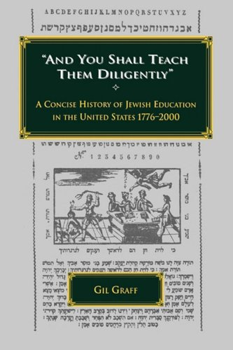 And You Shall Teach Them Diligently - A Concise History of Jewish Education in the United States 1776-2000 9780873341127
