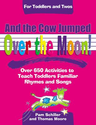 And the Cow Jumped Over the Moon: Over 650 Activities to Teach Toddlers Using Familiar Rhymes and Songs 9780876592960