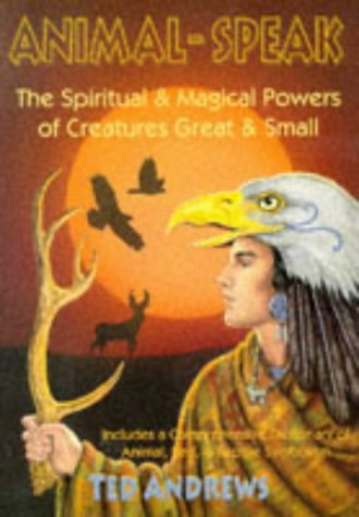 Animal-Speak: The Spiritual and Magical Powers of Creatures Great and Small 9780875420288