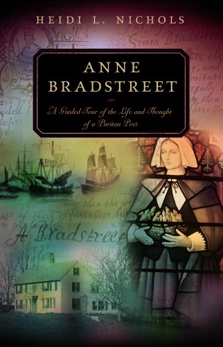 Anne Bradstreet: A Guided Tour of the Life and Thought of a Puritan Poet 9780875526102