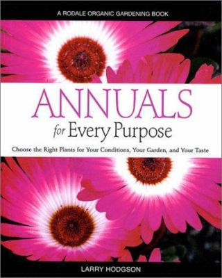 Annuals for Every Purpose: Choose the Right Plants for Your Conditions, Your Garden, and Your Taste 9780875968247