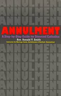 Annulment: A Step-By-Step Guide for Divorced Catholics 9780879461270