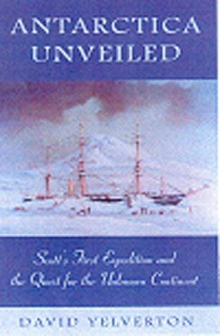 Antarctica Unveiled: Scott's First Expedition and the Quest for the Unknown Continent 9780870815829