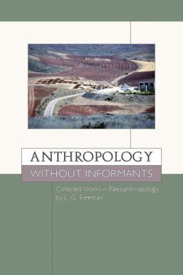 Anthropology Without Informants: Collected Works in Paleoanthropology by L. G. Freeman 9780870819476
