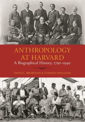 Anthropology at Harvard: A Biographical History, 1790-1940 9780873659130