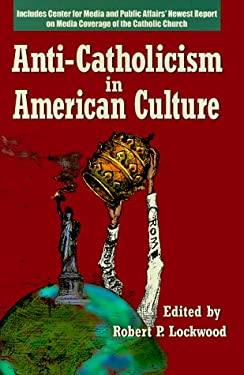 Anti-Catholicism in American Culture 9780879733421
