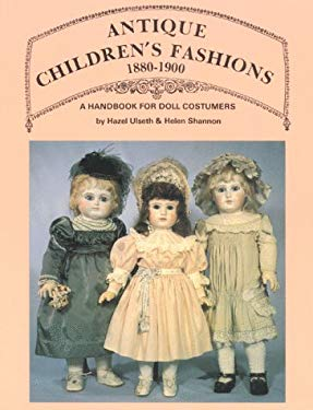 Antique Children's Fashions, 1880-1900: A Handbook for Doll Costumers 9780875881928