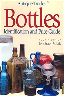 Antique Trader Bottles Identification and Price Guide 9780873493710