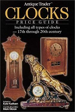 Antique Trader Clocks Price Guide: Including All Types of Clocks-17th Through 20th Century 9780873494502