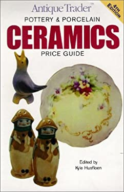Antique Trader Pottery & Porcelain Ceramics Price Guide 9780873496384