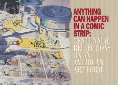 Anything Can Happen in a Comic Strip: Centennial Reflections on an American Art Form 9780878058471