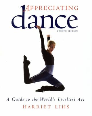 Appreciating Dance: A Guide to the World's Liveliest Art 9780871273185