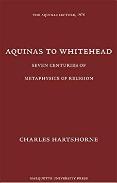 Aquinas to Whitehead: Seven Centuries of Metaphysics of Religion 9780874621419