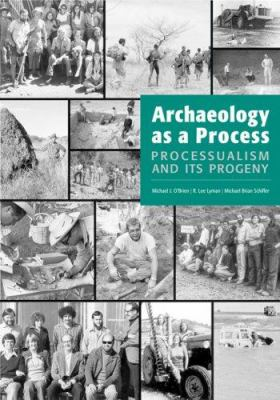 Archaeology as a Process: Processualism and Its Progeny 9780874809077