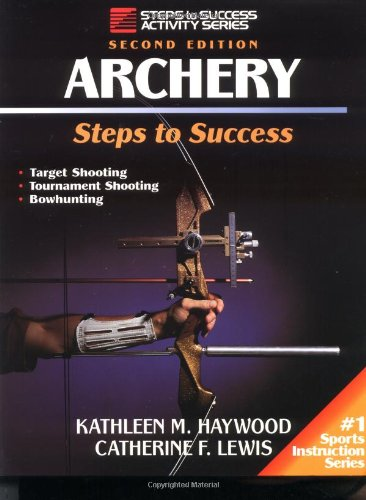 Archery-2nd Edition: Steps to Success 9780873228541