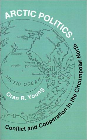 Arctic Politics: Conflict and Cooperation in the Circumpolar North 9780874516067