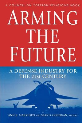 Arming the Future: A Defense Industry for the 21st Century 9780876092460