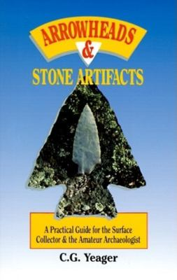 Arrowheads & Stone Artifacts: A Practical Guide for the Surface Collector and Amateur Archaeologist