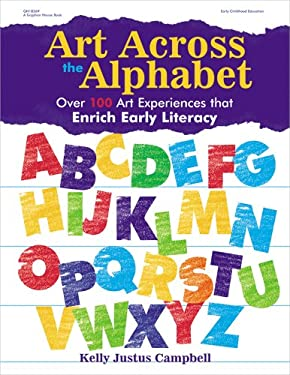 Art Across the Alphabet: Over 100 Art Experiences That Enrich Early Literacy 9780876592892
