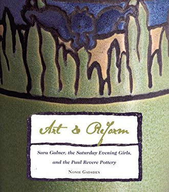 Art & Reform: Sara Galner, the Saturday Evening Girls, and the Paul Revere Pottery 9780878467167