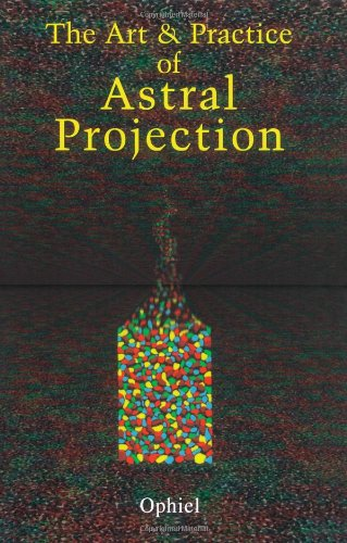 Art and Practice of Astral Projection 9780877282464
