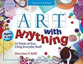Art with Anything: 52 Weeks of Fun with Everyday Stuff