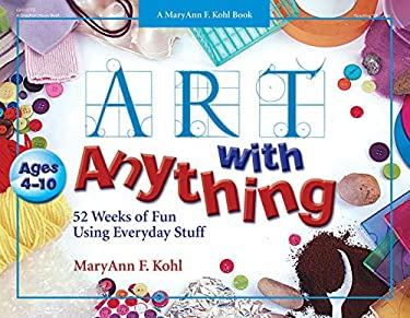 Art with Anything: 52 Weeks of Fun with Everyday Stuff 9780876590850
