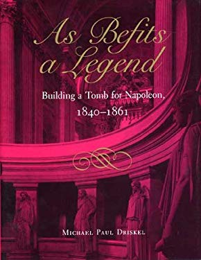 As Befits a Legend: Building a Tomb for Napoleon, 1840-1861 9780873384841