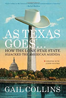 As Texas Goes...: How the Lone Star State Hijacked the American Agenda 9780871404077